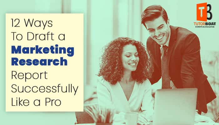 12 Ways To Draft a Marketing Research Report Successfully Like a Pro