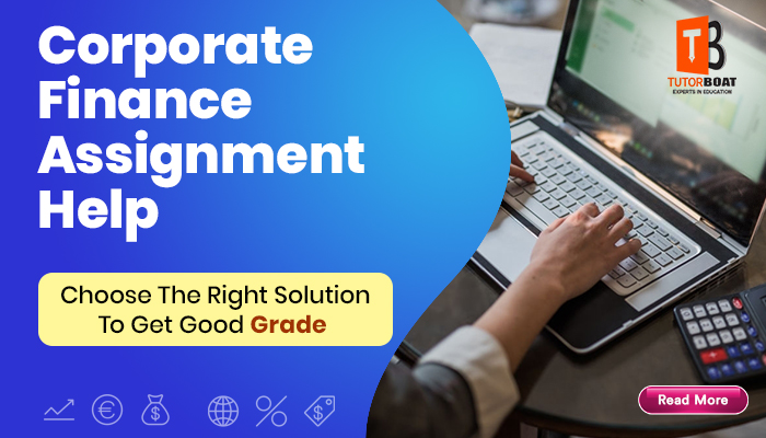 Corporate Finance Assignment Help – Choose The Right Solution To Get Good Grade