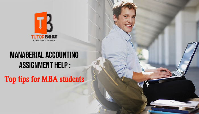 Managerial Accounting Assignment Help : Top Tips For MBA Students