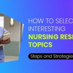 How to Select Interesting Nursing Research Topics: Steps and Strategies?