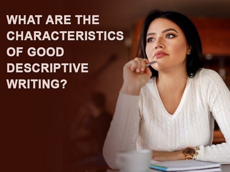 What are the Characteristics of Good Descriptive Writing?